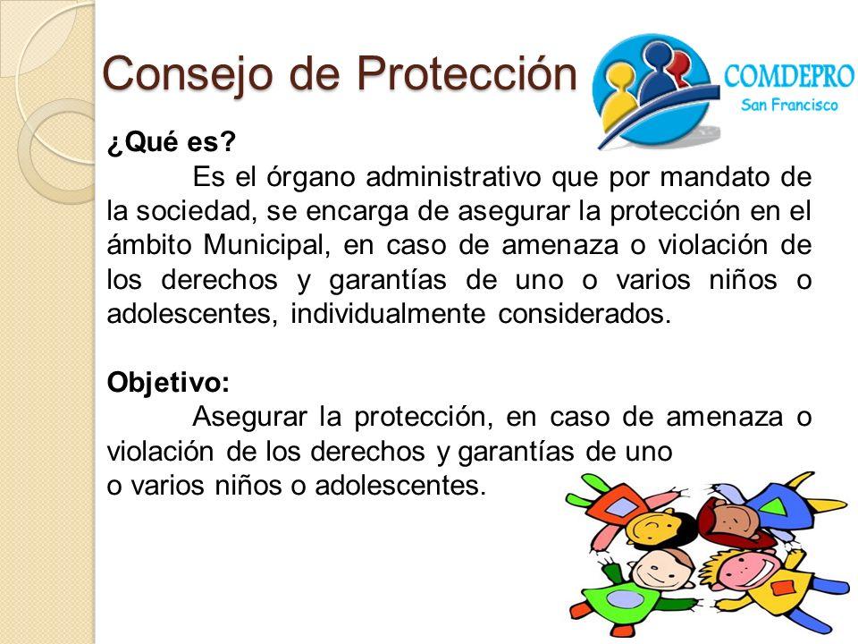 Consejo de Protección ¿Qué es? Es el órgano administrativo que por mandato de la sociedad, se encarga de asegurar la protección en el ámbito Municipal