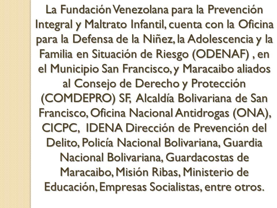 La Fundación Venezolana para la Prevención Integral y Maltrato Infantil, cuenta con la Oficina para la Defensa de la Niñez, la Adolescencia y la Famil