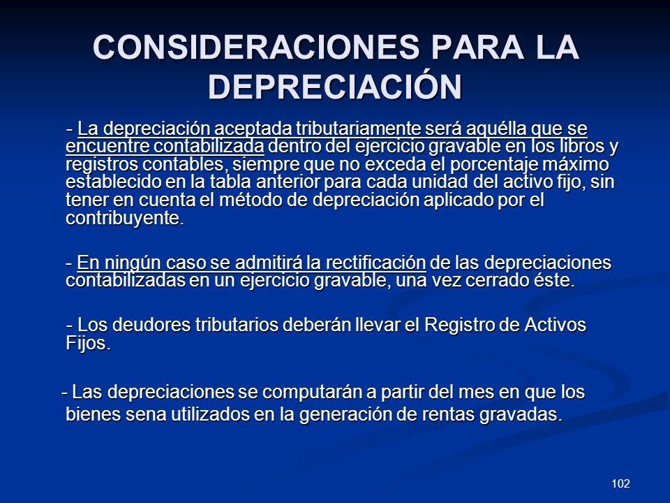 102 CONSIDERACIONES PARA LA DEPRECIACIÓN - La depreciación aceptada tributariamente será aquélla que se encuentre contabilizada dentro del ejercicio g