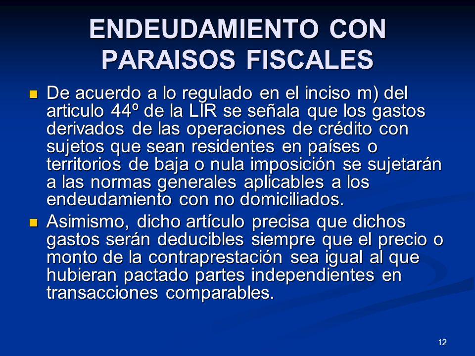 12 ENDEUDAMIENTO CON PARAISOS FISCALES De acuerdo a lo regulado en el inciso m) del articulo 44º de la LIR se señala que los gastos derivados de las o
