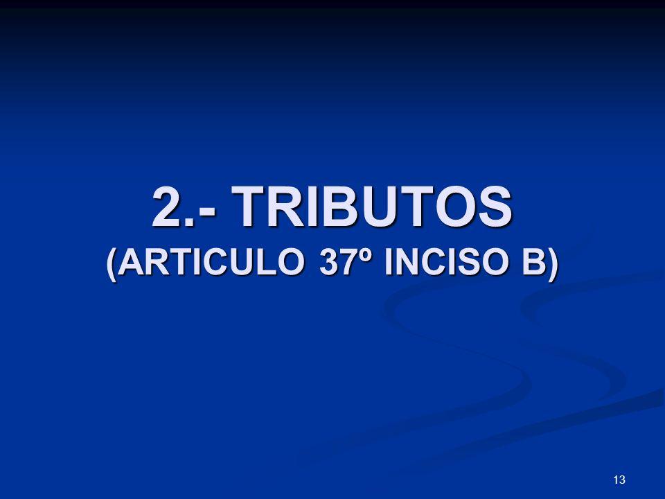 13 2.- TRIBUTOS (ARTICULO 37º INCISO B)