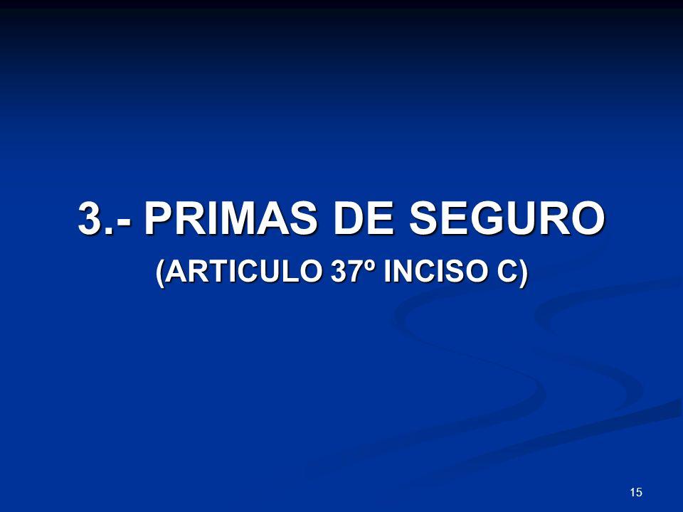 15 3.- PRIMAS DE SEGURO (ARTICULO 37º INCISO C)