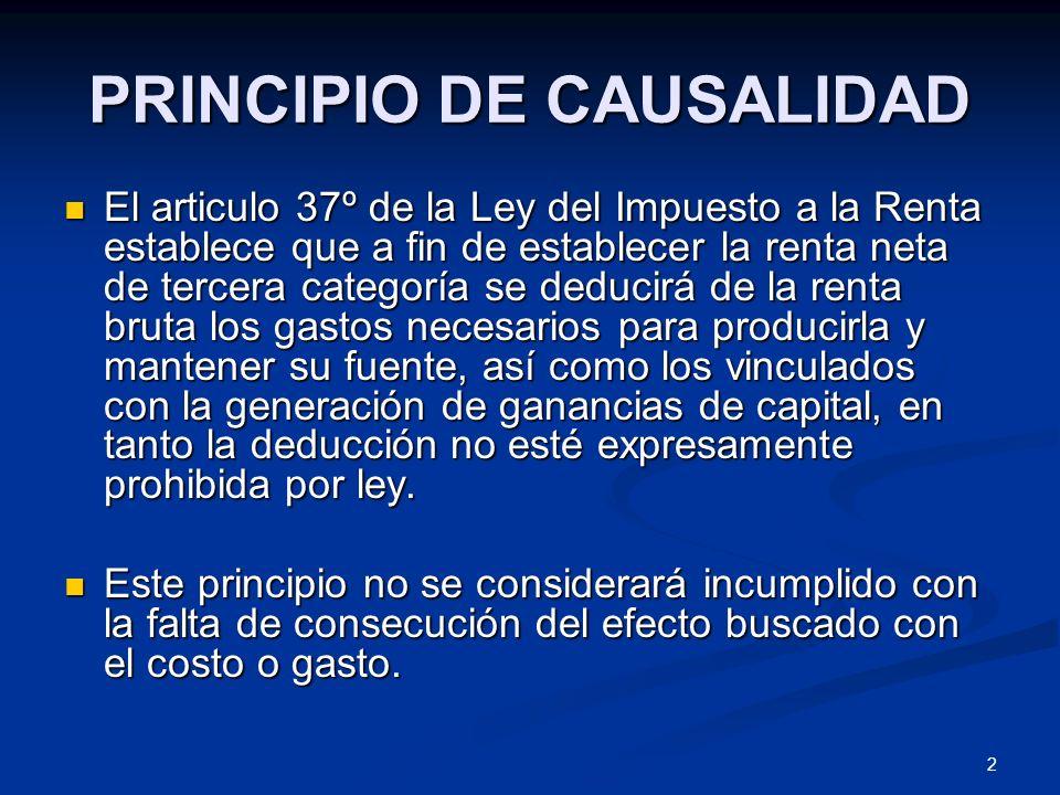 2 PRINCIPIO DE CAUSALIDAD El articulo 37º de la Ley del Impuesto a la Renta establece que a fin de establecer la renta neta de tercera categoría se de