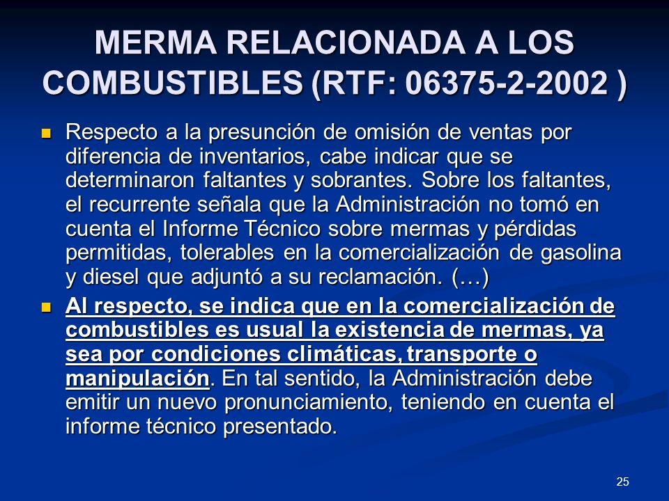 25 MERMA RELACIONADA A LOS COMBUSTIBLES (RTF: 06375-2-2002 ) Respecto a la presunción de omisión de ventas por diferencia de inventarios, cabe indicar
