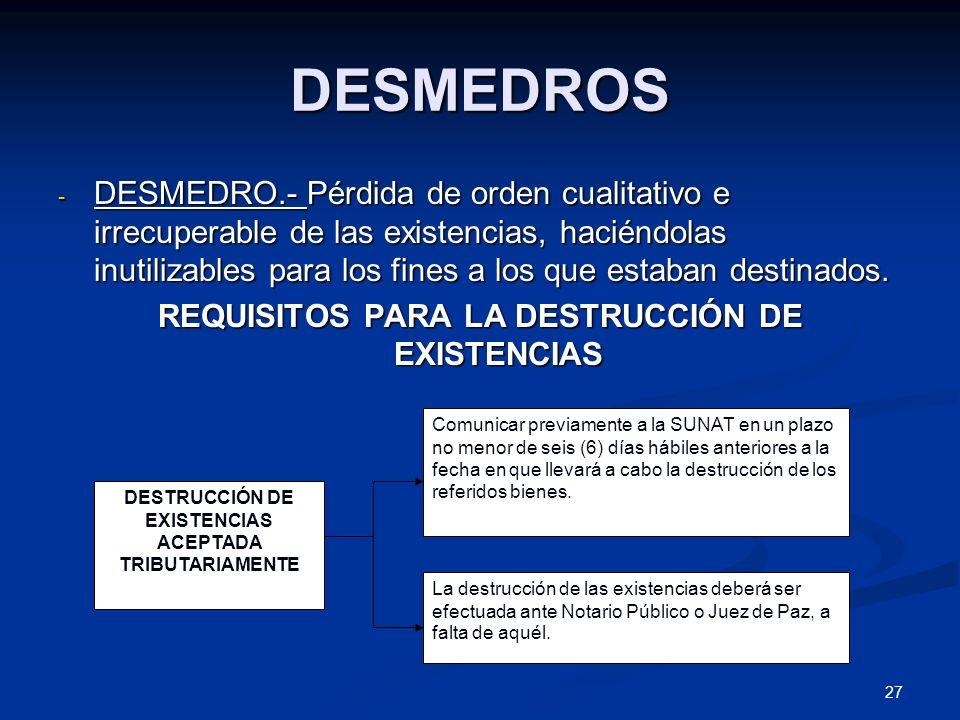 27 DESMEDROS - DESMEDRO.- Pérdida de orden cualitativo e irrecuperable de las existencias, haciéndolas inutilizables para los fines a los que estaban