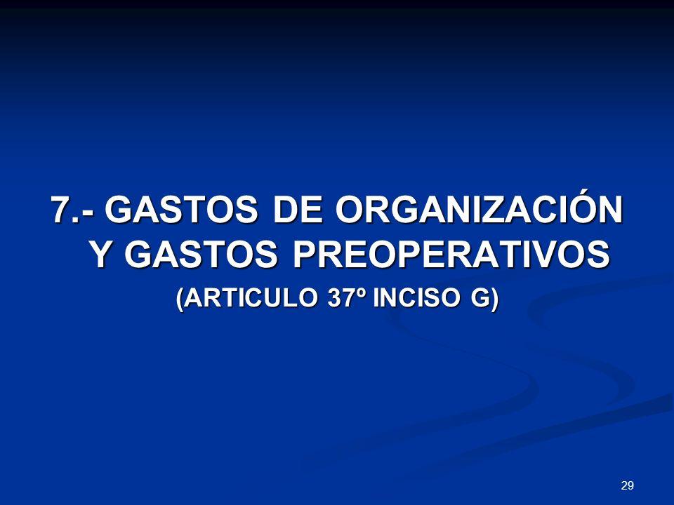 29 7.- GASTOS DE ORGANIZACIÓN Y GASTOS PREOPERATIVOS (ARTICULO 37º INCISO G)