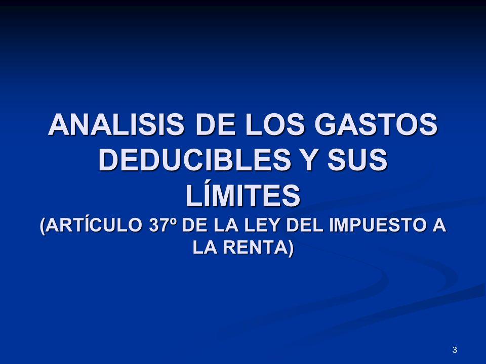 3 ANALISIS DE LOS GASTOS DEDUCIBLES Y SUS LÍMITES (ARTÍCULO 37º DE LA LEY DEL IMPUESTO A LA RENTA)