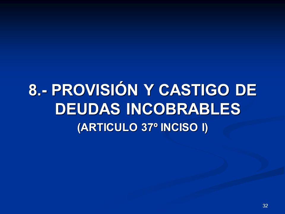 32 8.- PROVISIÓN Y CASTIGO DE DEUDAS INCOBRABLES (ARTICULO 37º INCISO I)