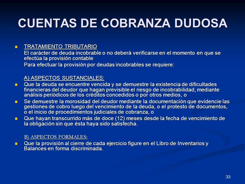 33 CUENTAS DE COBRANZA DUDOSA TRATAMIENTO TRIBUTARIO TRATAMIENTO TRIBUTARIO - El carácter de deuda incobrable o no deberá verificarse en el momento en
