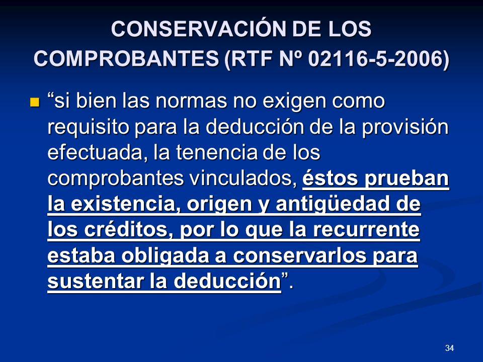 34 CONSERVACIÓN DE LOS COMPROBANTES (RTF Nº 02116-5-2006) si bien las normas no exigen como requisito para la deducción de la provisión efectuada, la