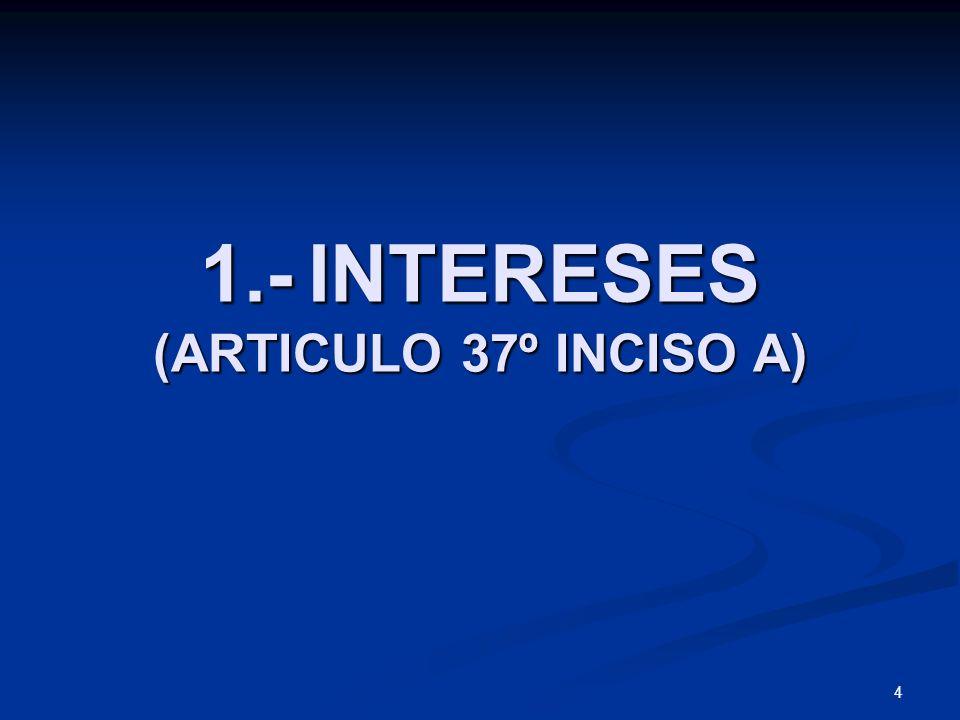 4 1.- INTERESES (ARTICULO 37º INCISO A)