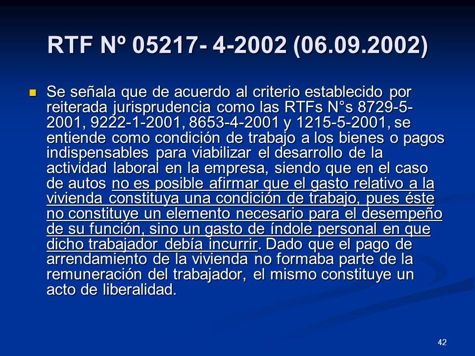 42 RTF Nº 05217- 4-2002 (06.09.2002) Se señala que de acuerdo al criterio establecido por reiterada jurisprudencia como las RTFs N°s 8729-5- 2001, 922