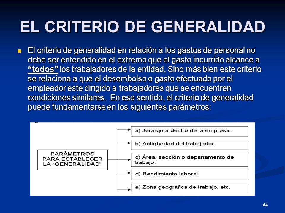44 EL CRITERIO DE GENERALIDAD El criterio de generalidad en relación a los gastos de personal no debe ser entendido en el extremo que el gasto incurri