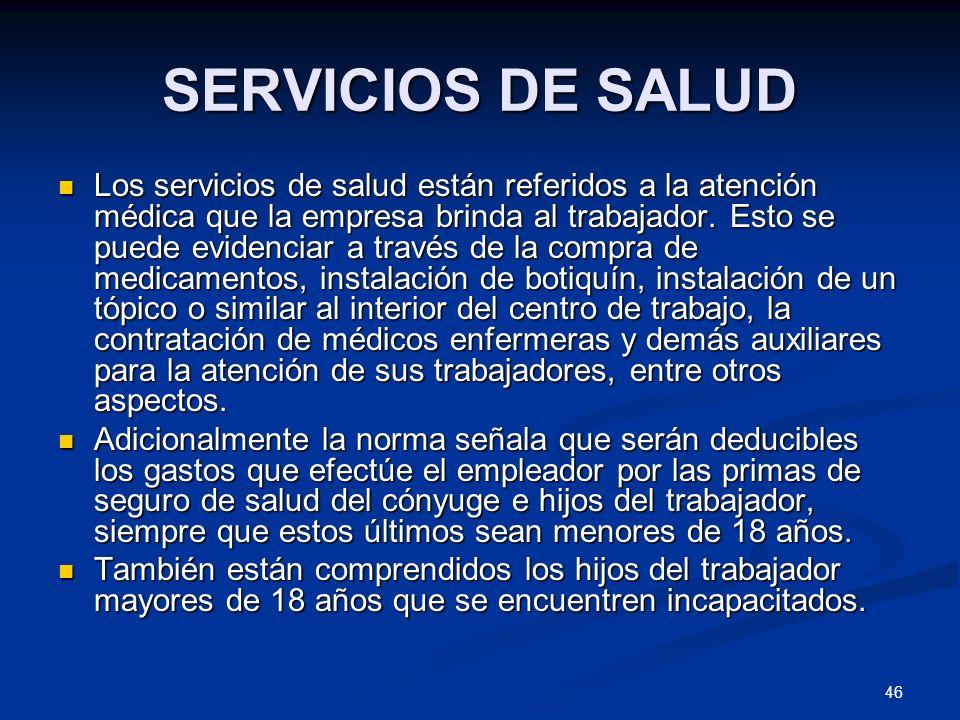 46 SERVICIOS DE SALUD Los servicios de salud están referidos a la atención médica que la empresa brinda al trabajador. Esto se puede evidenciar a trav