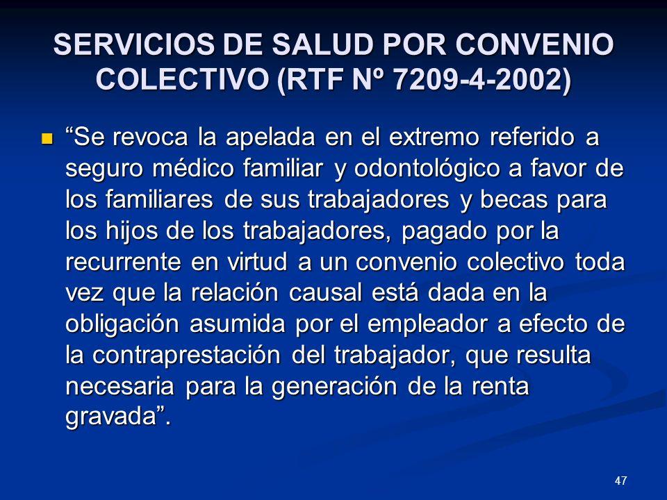 47 SERVICIOS DE SALUD POR CONVENIO COLECTIVO (RTF Nº 7209-4-2002) Se revoca la apelada en el extremo referido a seguro médico familiar y odontológico