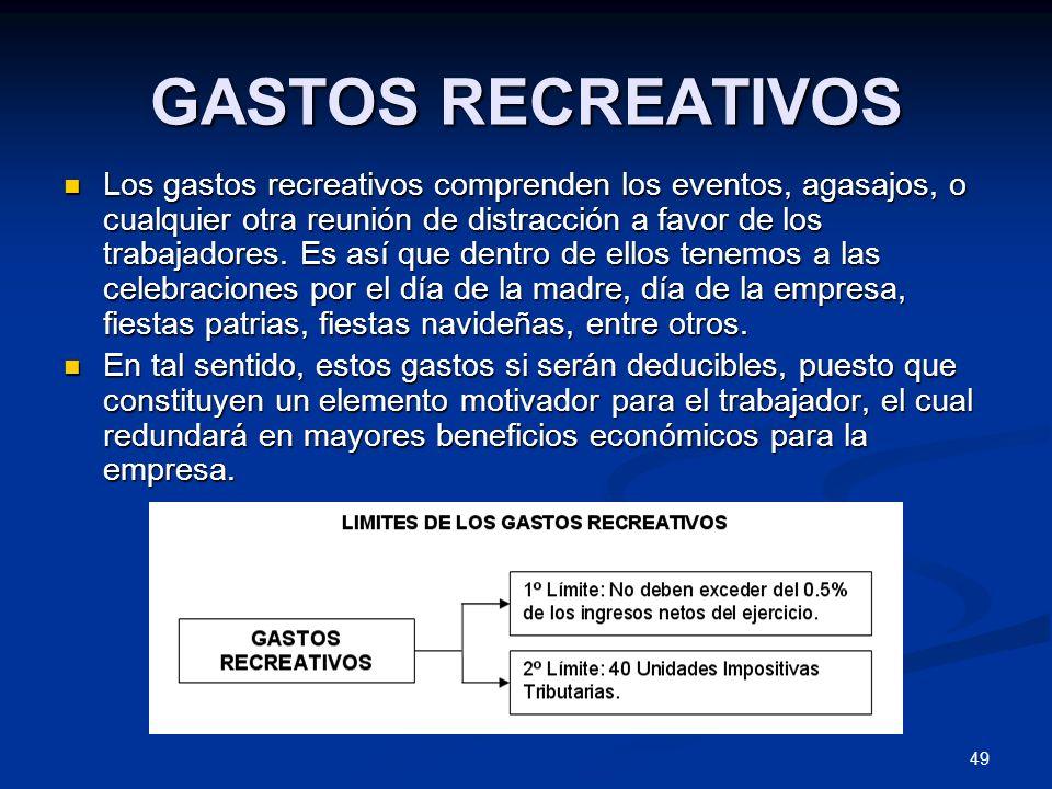 49 GASTOS RECREATIVOS Los gastos recreativos comprenden los eventos, agasajos, o cualquier otra reunión de distracción a favor de los trabajadores. Es