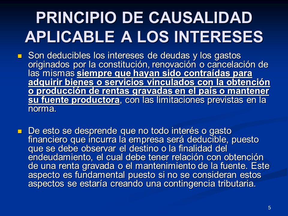 5 PRINCIPIO DE CAUSALIDAD APLICABLE A LOS INTERESES Son deducibles los intereses de deudas y los gastos originados por la constitución, renovación o c