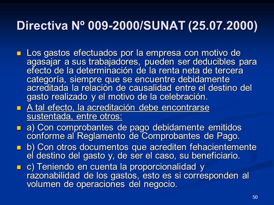 50 Directiva Nº 009-2000/SUNAT (25.07.2000) Los gastos efectuados por la empresa con motivo de agasajar a sus trabajadores, pueden ser deducibles para