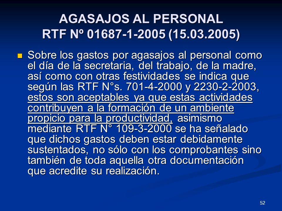 52 AGASAJOS AL PERSONAL RTF Nº 01687-1-2005 (15.03.2005) Sobre los gastos por agasajos al personal como el día de la secretaria, del trabajo, de la ma