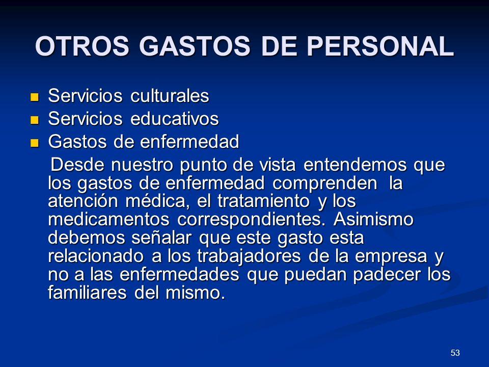 53 OTROS GASTOS DE PERSONAL Servicios culturales Servicios culturales Servicios educativos Servicios educativos Gastos de enfermedad Gastos de enferme
