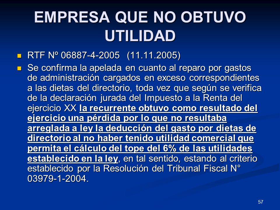 57 EMPRESA QUE NO OBTUVO UTILIDAD RTF Nº 06887-4-2005 (11.11.2005) RTF Nº 06887-4-2005 (11.11.2005) Se confirma la apelada en cuanto al reparo por gas