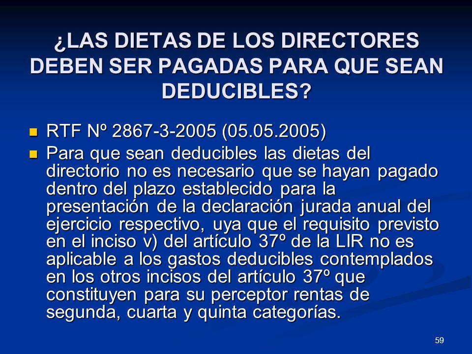 59 ¿LAS DIETAS DE LOS DIRECTORES DEBEN SER PAGADAS PARA QUE SEAN DEDUCIBLES? RTF Nº 2867-3-2005 (05.05.2005) RTF Nº 2867-3-2005 (05.05.2005) Para que
