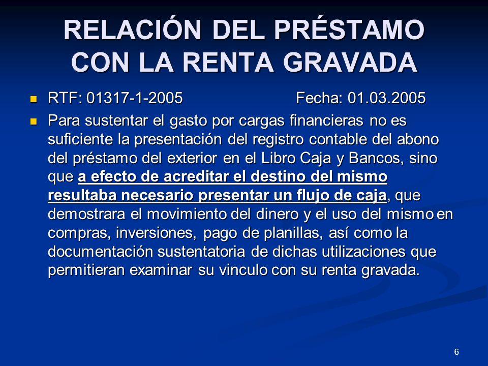 6 RELACIÓN DEL PRÉSTAMO CON LA RENTA GRAVADA RTF: 01317-1-2005 Fecha: 01.03.2005 RTF: 01317-1-2005 Fecha: 01.03.2005 Para sustentar el gasto por carga