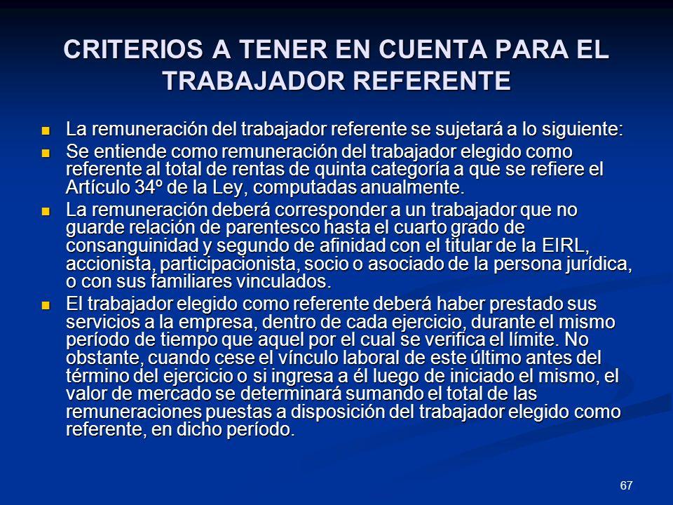 67 CRITERIOS A TENER EN CUENTA PARA EL TRABAJADOR REFERENTE La remuneración del trabajador referente se sujetará a lo siguiente: La remuneración del t