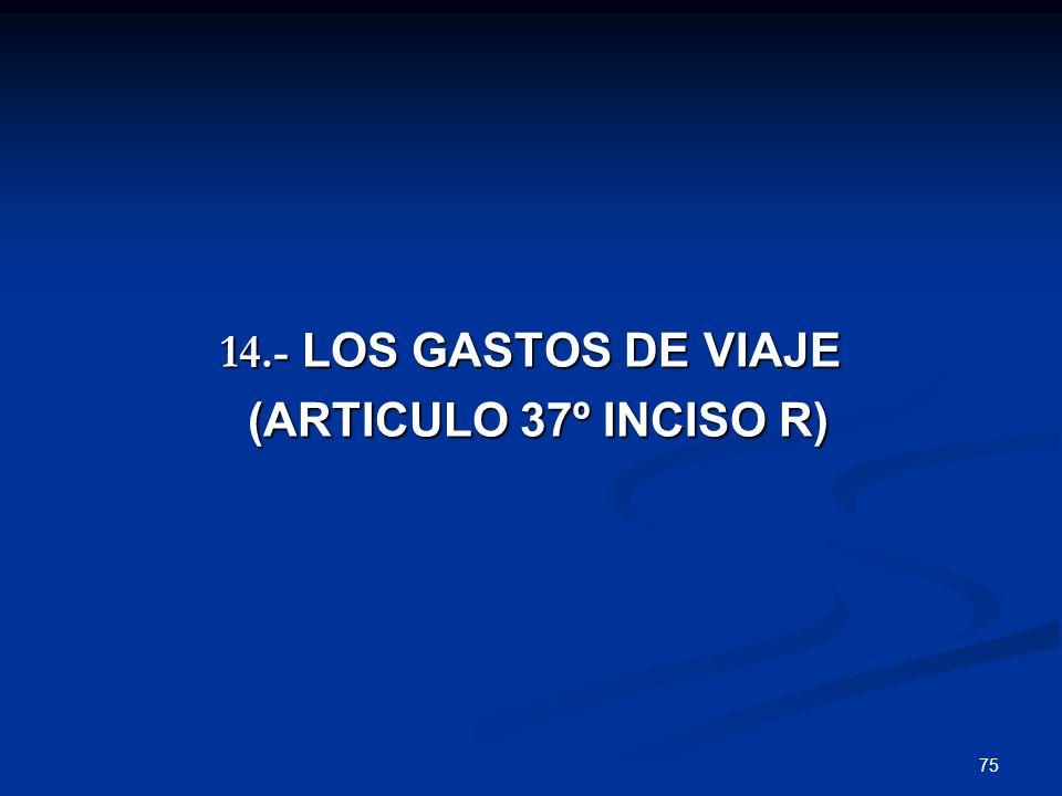 75 14.- LOS GASTOS DE VIAJE (ARTICULO 37º INCISO R) (ARTICULO 37º INCISO R)