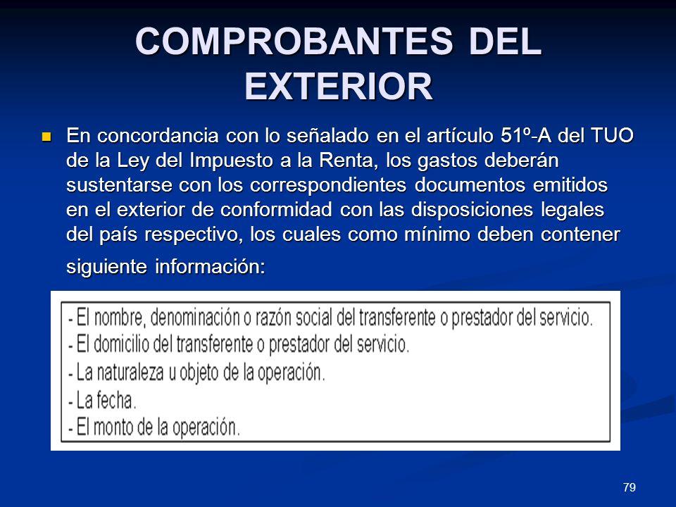 79 COMPROBANTES DEL EXTERIOR En concordancia con lo señalado en el artículo 51º-A del TUO de la Ley del Impuesto a la Renta, los gastos deberán susten