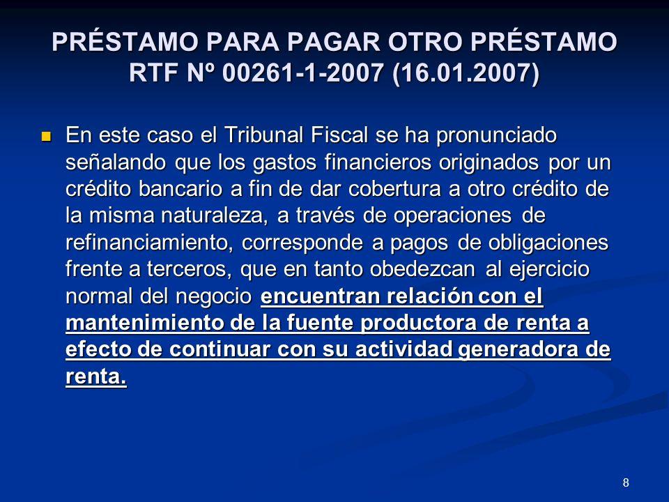 8 PRÉSTAMO PARA PAGAR OTRO PRÉSTAMO RTF Nº 00261-1-2007 (16.01.2007) En este caso el Tribunal Fiscal se ha pronunciado señalando que los gastos financ