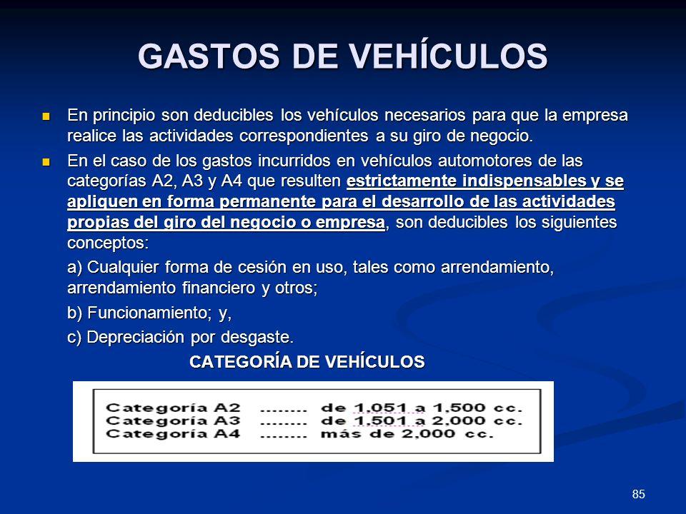 85 GASTOS DE VEHÍCULOS En principio son deducibles los vehículos necesarios para que la empresa realice las actividades correspondientes a su giro de