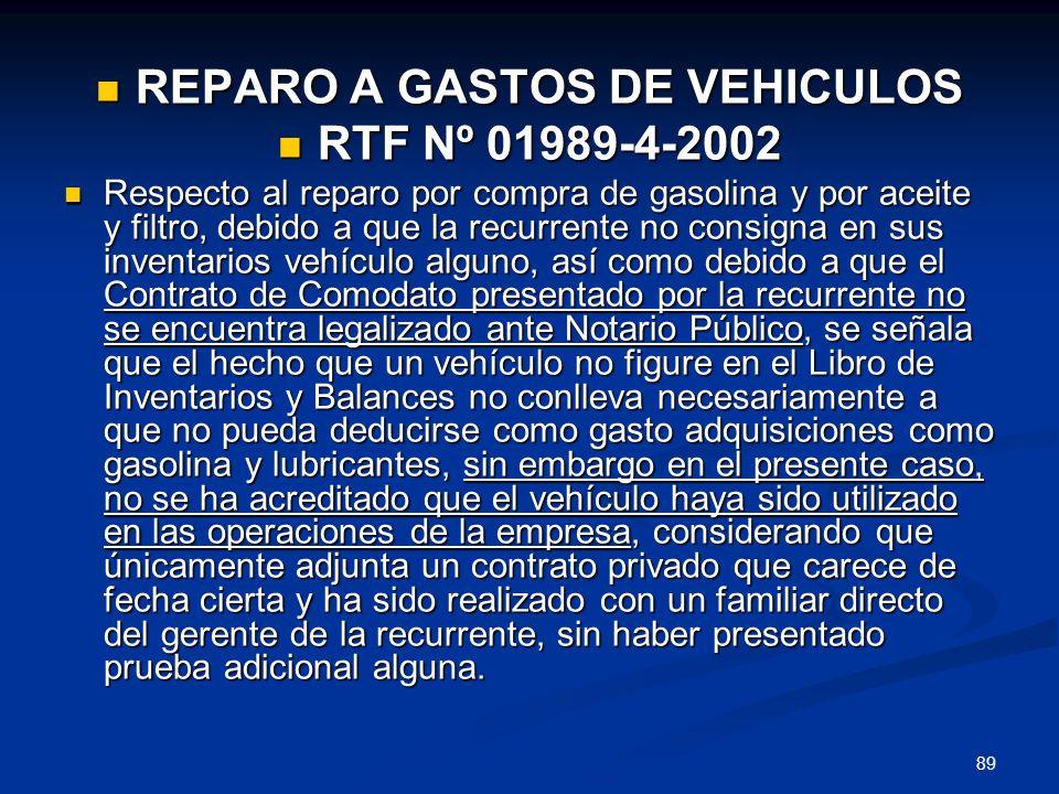 89 REPARO A GASTOS DE VEHICULOS REPARO A GASTOS DE VEHICULOS RTF Nº 01989-4-2002 RTF Nº 01989-4-2002 Respecto al reparo por compra de gasolina y por a