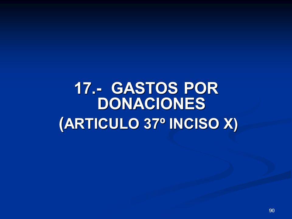 90 17.- GASTOS POR DONACIONES ( ARTICULO 37º INCISO X) ( ARTICULO 37º INCISO X)