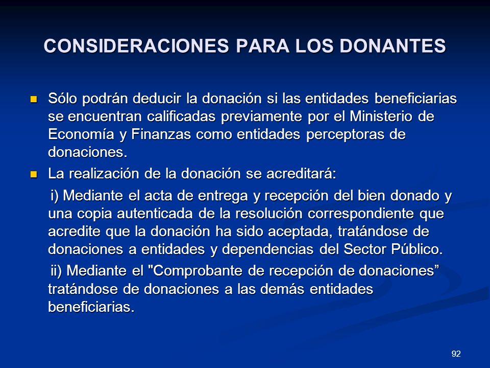 92 CONSIDERACIONES PARA LOS DONANTES Sólo podrán deducir la donación si las entidades beneficiarias se encuentran calificadas previamente por el Minis