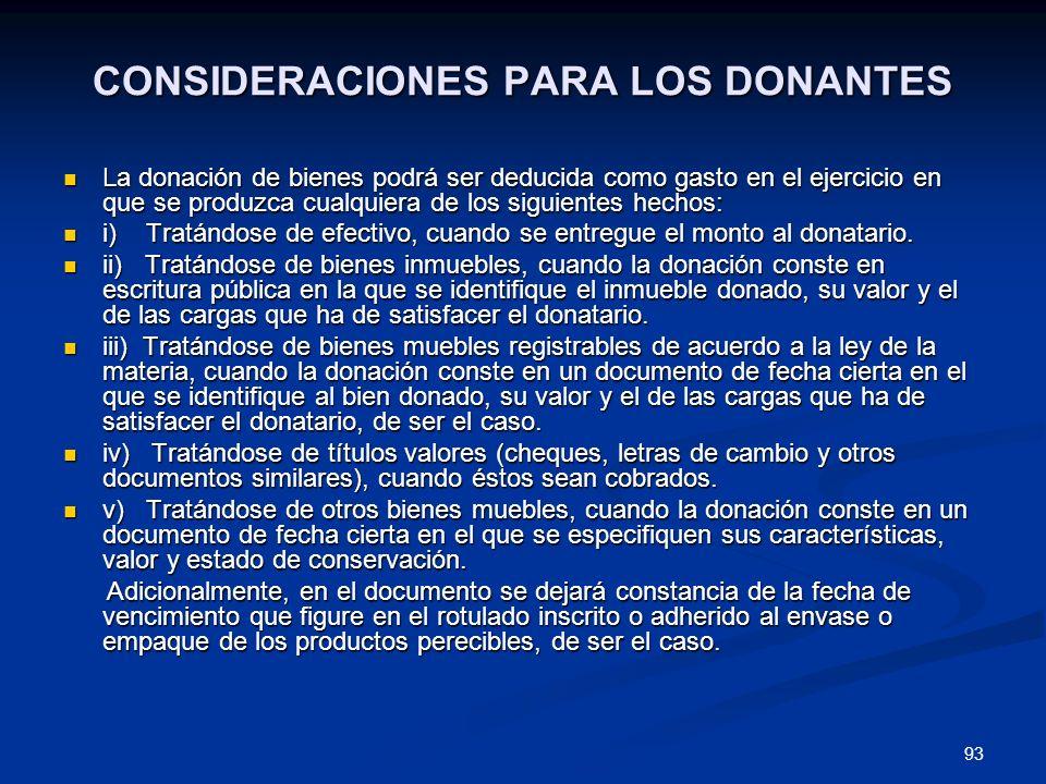 93 CONSIDERACIONES PARA LOS DONANTES La donación de bienes podrá ser deducida como gasto en el ejercicio en que se produzca cualquiera de los siguient