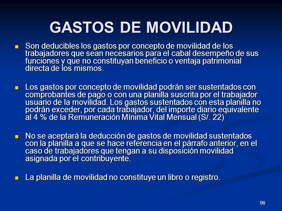 96 GASTOS DE MOVILIDAD Son deducibles los gastos por concepto de movilidad de los trabajadores que sean necesarios para el cabal desempeño de sus func