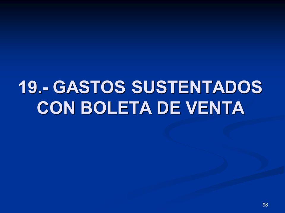 98 19.- GASTOS SUSTENTADOS CON BOLETA DE VENTA 19.- GASTOS SUSTENTADOS CON BOLETA DE VENTA