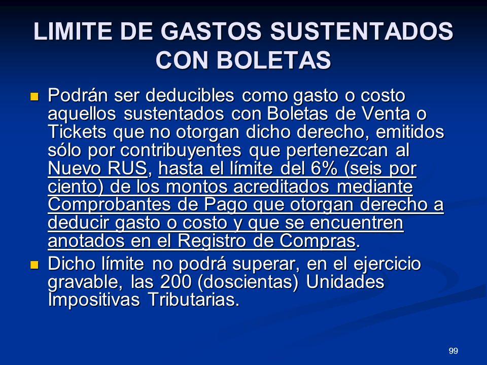 99 LIMITE DE GASTOS SUSTENTADOS CON BOLETAS Podrán ser deducibles como gasto o costo aquellos sustentados con Boletas de Venta o Tickets que no otorga