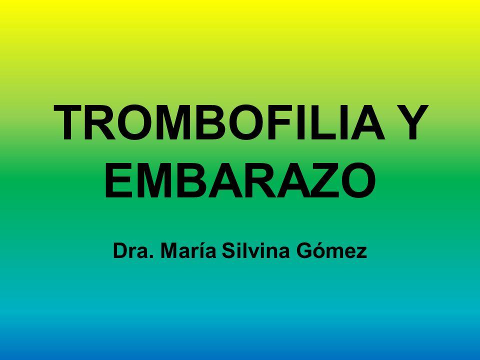 TROMBOFILIA Y EMBARAZO Dra. María Silvina Gómez