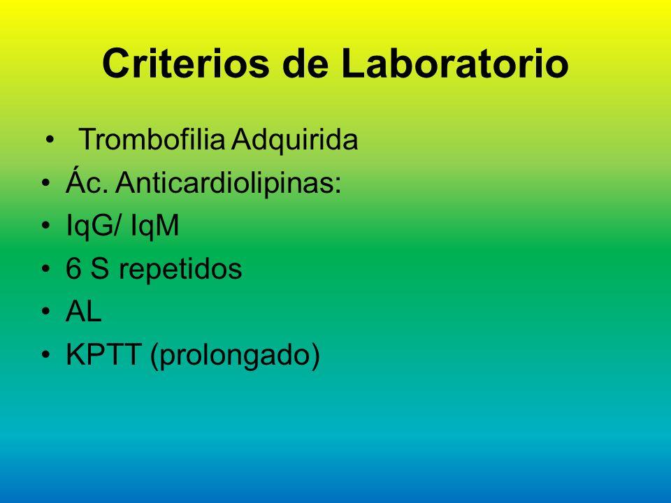 Criterios de Laboratorio Trombofilia Adquirida Ác. Anticardiolipinas: IqG/ IqM 6 S repetidos AL KPTT (prolongado)