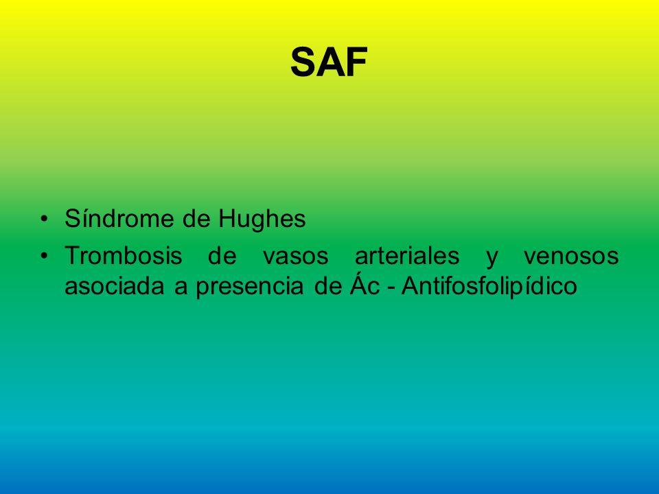 SAF Síndrome de Hughes Trombosis de vasos arteriales y venosos asociada a presencia de Ác - Antifosfolipídico