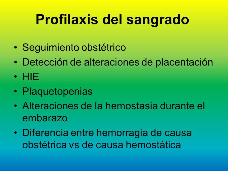 Profilaxis del sangrado Seguimiento obstétrico Detección de alteraciones de placentación HIE Plaquetopenias Alteraciones de la hemostasia durante el e