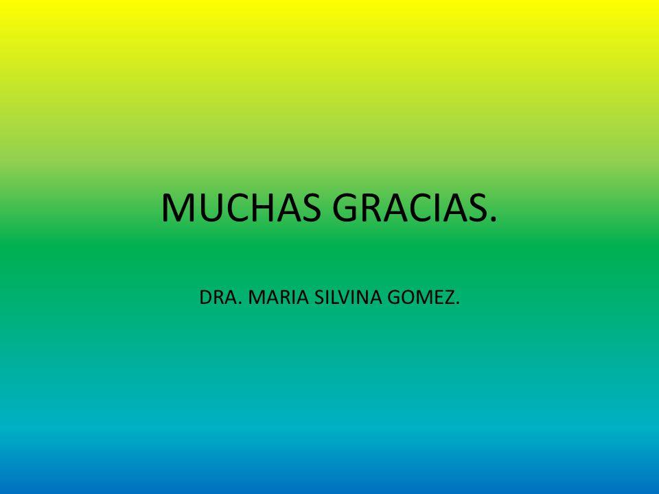 MUCHAS GRACIAS. DRA. MARIA SILVINA GOMEZ.