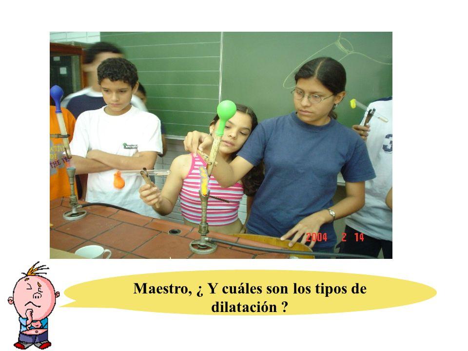 Maestro, ¿ Y cuáles son los tipos de dilatación ?