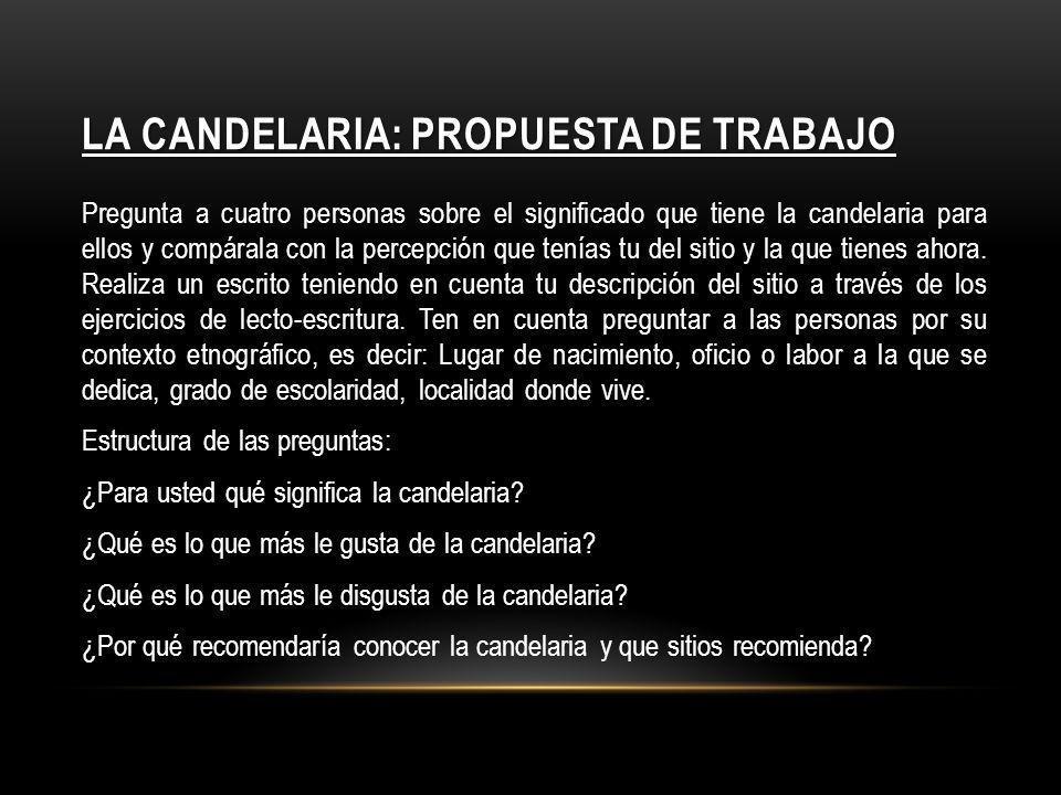 LA CANDELARIA: PROPUESTA DE TRABAJO Pregunta a cuatro personas sobre el significado que tiene la candelaria para ellos y compárala con la percepción q