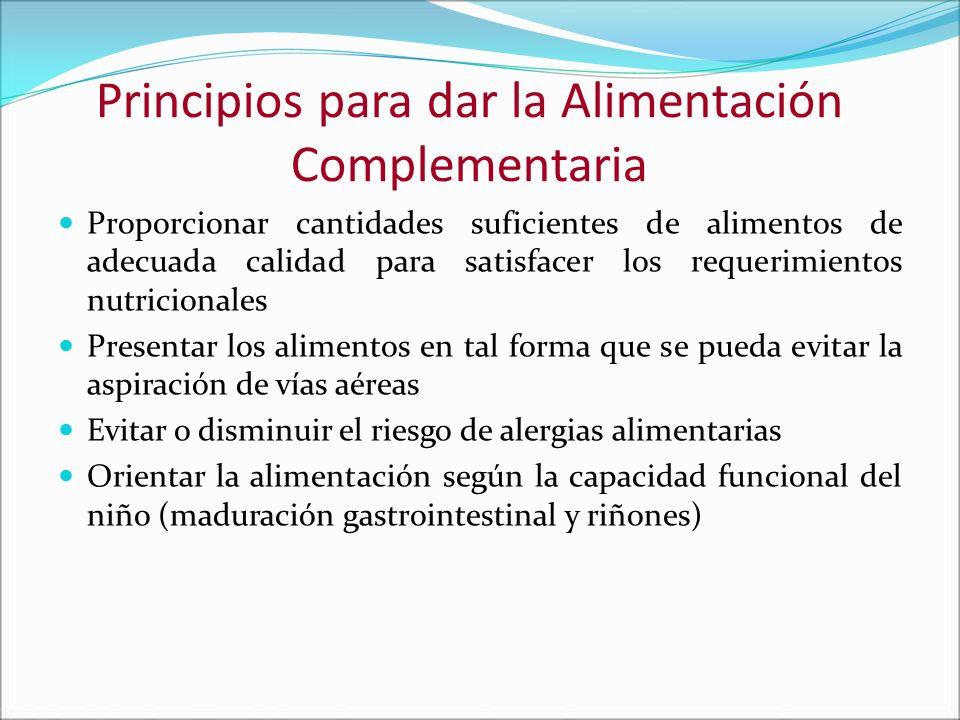Principios para dar la Alimentación Complementaria Proporcionar cantidades suficientes de alimentos de adecuada calidad para satisfacer los requerimie
