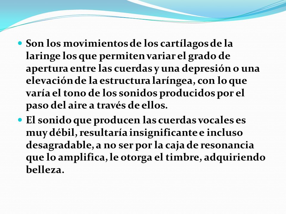 Son los movimientos de los cartílagos de la laringe los que permiten variar el grado de apertura entre las cuerdas y una depresión o una elevación de