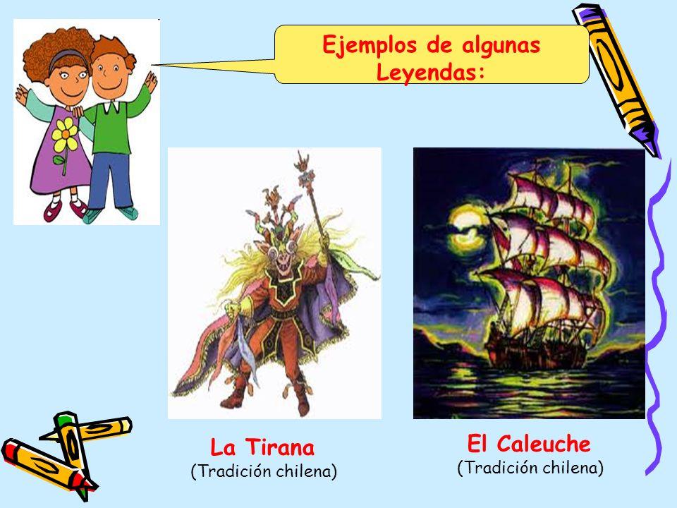 Ejemplos de algunas Leyendas: El Caleuche (Tradición chilena) La Tirana (Tradición chilena)