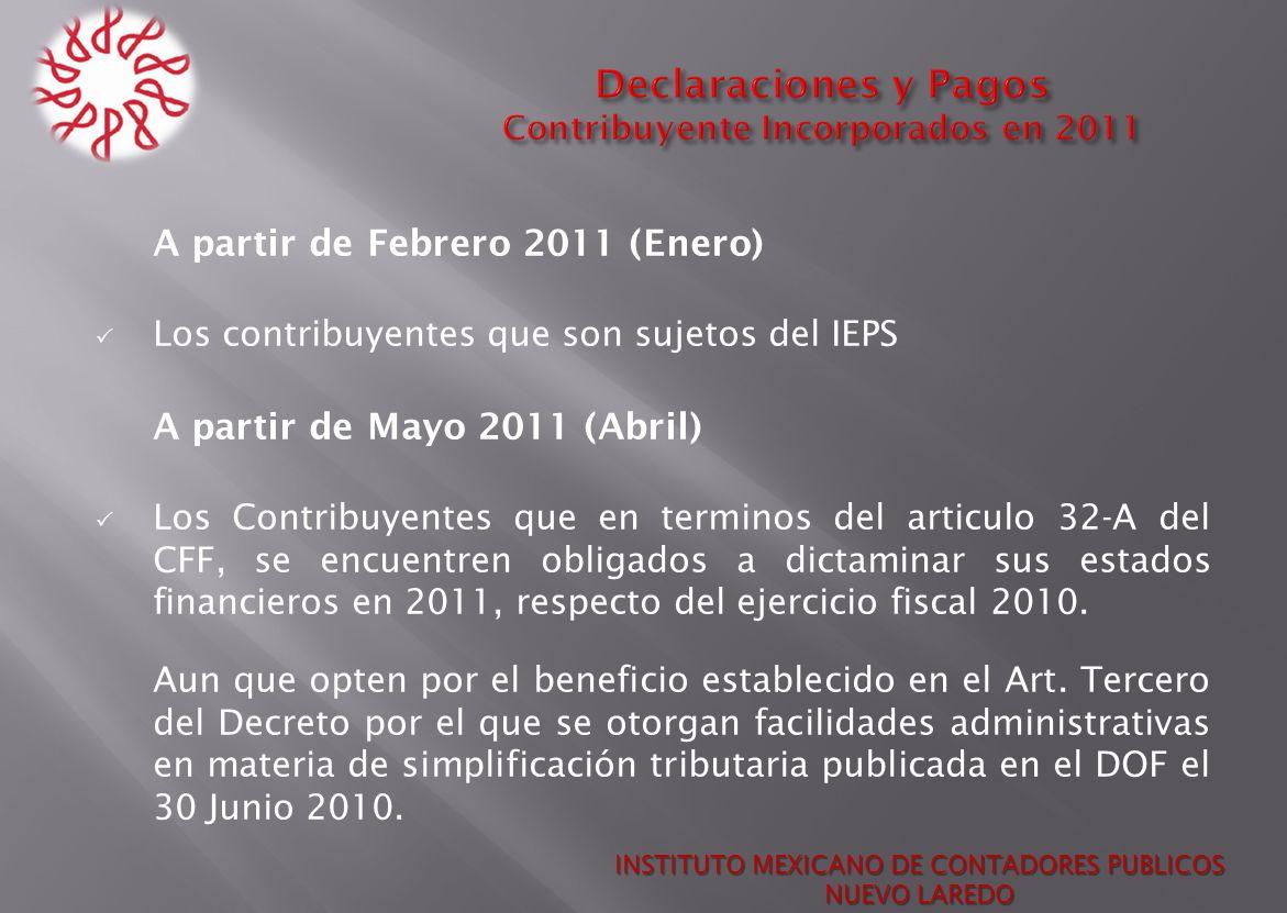 A partir de Febrero 2011 (Enero) Los contribuyentes que son sujetos del IEPS A partir de Mayo 2011 (Abril) Los Contribuyentes que en terminos del arti